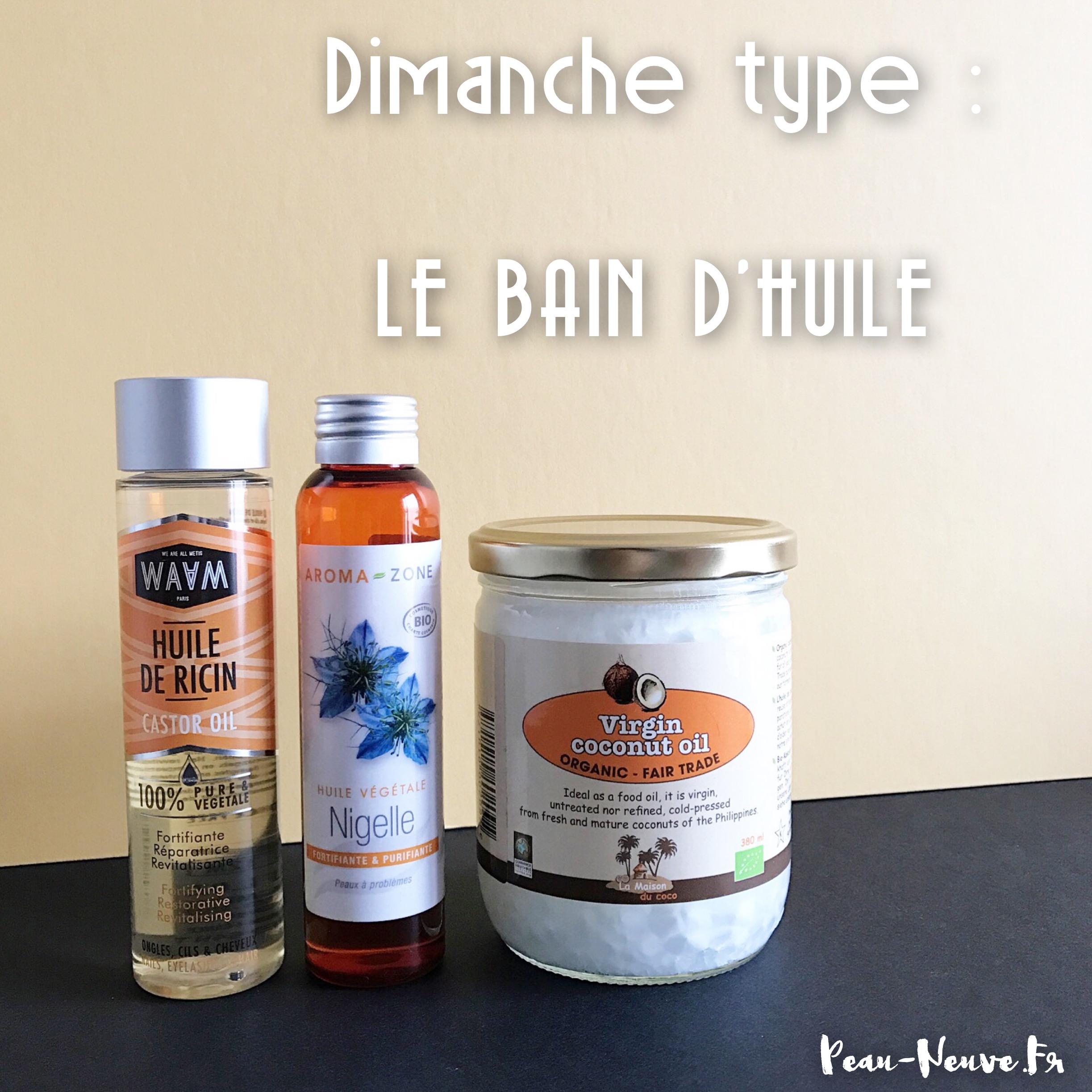 Dimanche type : LE BAIN D'HUILE
