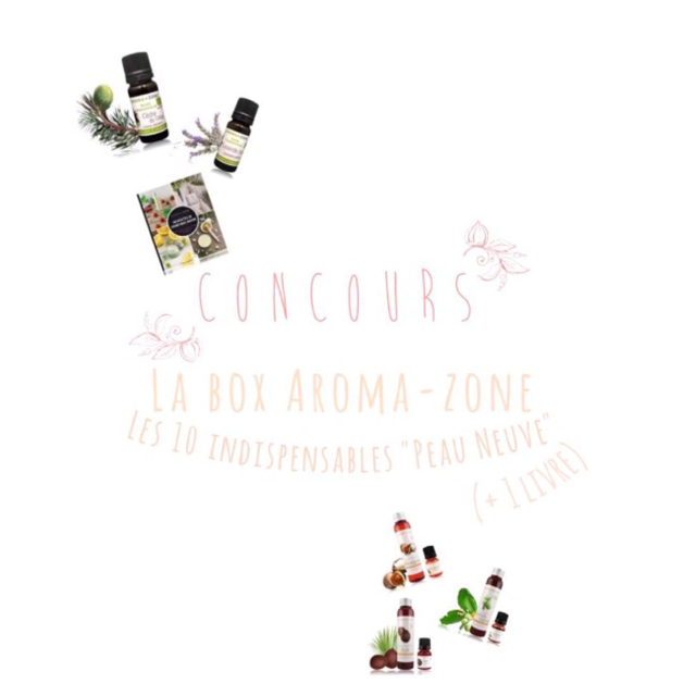BOX PEAU NEUVE, avec Aroma-Zone ! #concours